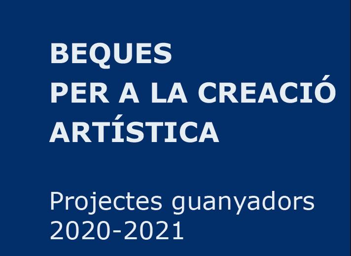 Projectes guanyadors Beques per a la creació artística 2020-2021
